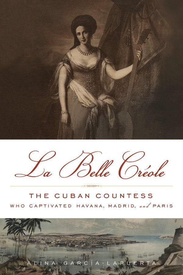 La Belle Créole: The Cuban Countess Who Captivated Havana, Madrid, and Paris